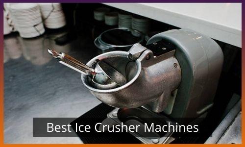 Best Ice Crusher Machines