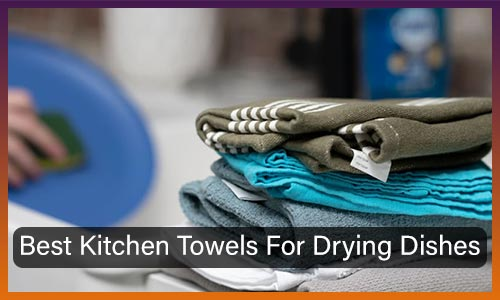 Best Kitchen Towels For Drying Dishes