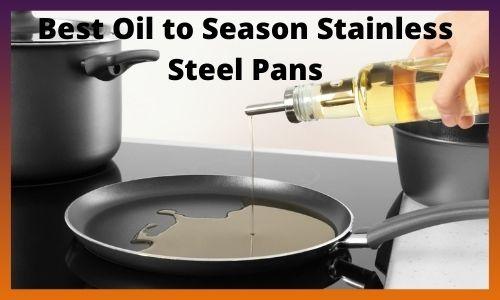 Best Oil to Season Stainless Steel Pans