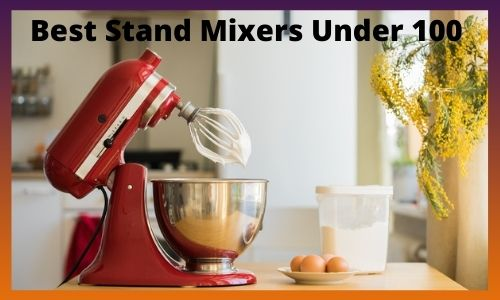Best Stand Mixers Under 100