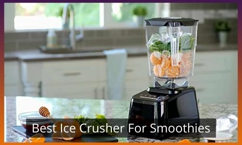 best ice crusher for smoothies