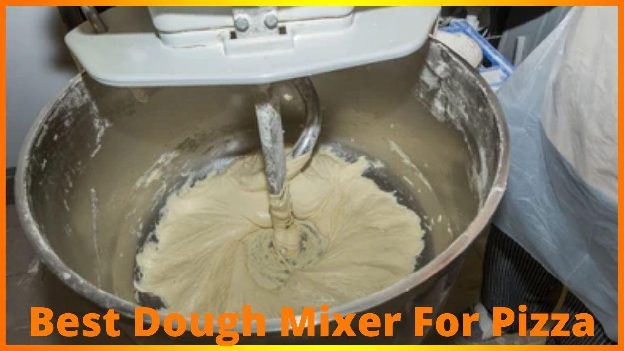Best dough mixer for pizza