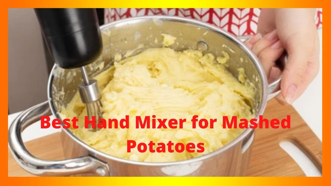 best hand mixer for mashed potatoes